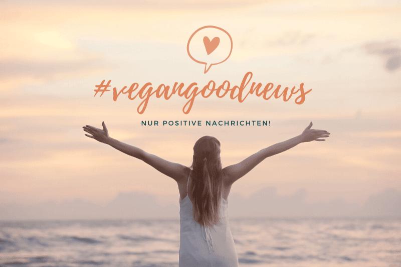 Nur positive Nachrichten! Vegan Good News!